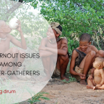 No burn-out issues among hunder-gatherers