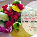 CÓMO DEJÉ DE HACER DIETAS PARA SIEMPRE. MI HISTORIA PERSONAL